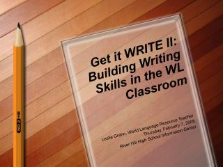 Get it WRITE II: Building Writing Skills in the WL Classroom