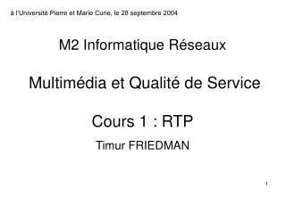 M2 Informatique Réseaux  Multimédia et Qualité de Service Cours 1 : RTP
