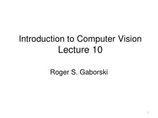 Introduction to Computer Vision Lecture  10