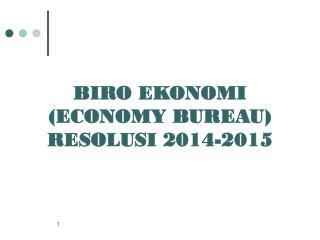 BIRO EKONOMI (ECONOMY BUREAU) RESOLUSI 2014-2015