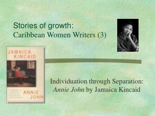 Stories of growth:  Caribbean Women Writers 3