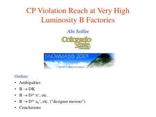 CP Violation Reach at Very High Luminosity B Factories