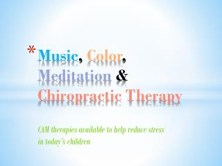 Music , Color , Meditation & Chiropractic Therapy