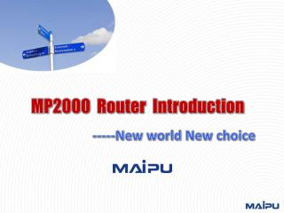 MP2000   Router  Introduction                   -----New world New choice