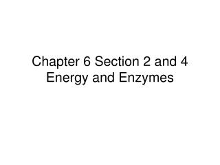 Chapter 6 Section 2 and 4 Energy and Enzymes