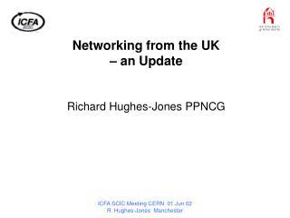Networking from the UK – an Update Richard Hughes-Jones PPNCG