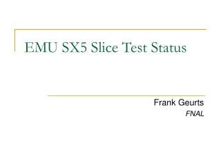 EMU SX5 Slice Test Status