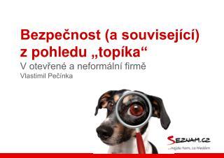 """Bezpečnost (a související)  z pohledu """" topíka """" V otevřené a neformální firmě Vlastimil Pečínka"""