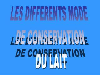 LES DIFFERENTS MODE  DE CONSERVATION  DU LAIT