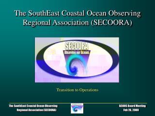 The SouthEast Coastal Ocean Observing Regional Association (SECOORA)