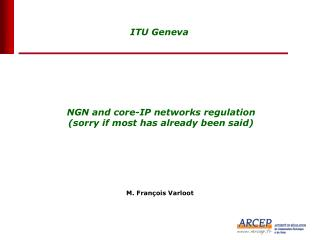 NGN and core-IP networks regulation (sorry if most has already been said)