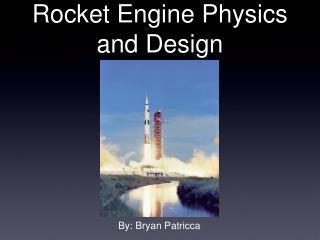 Rocket Engine Physics  and Design