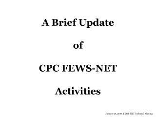 A Brief Update of CPC FEWS-NET Activities