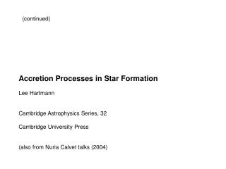 Accretion Processes in Star Formation Lee Hartmann Cambridge Astrophysics Series, 32