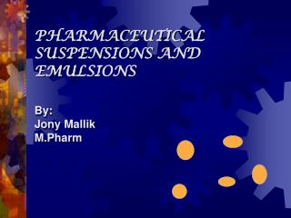 PHARMACEUTICAL SUSPENSIONS AND EMULSIONS By: Jony Mallik M.Pharm