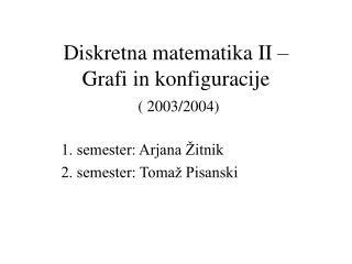 Diskretna matematika II –  Grafi in konfiguracije ( 2003/2004)