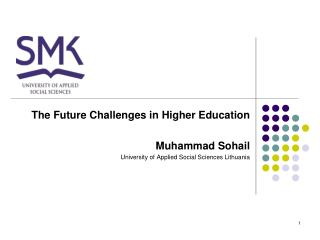 The Future Challenges in Higher Education Muhammad Sohail