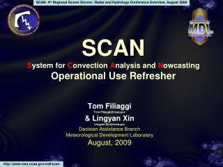 SCAN S ystem for  C onvection  A nalysis and  N owcasting Operational Use Refresher