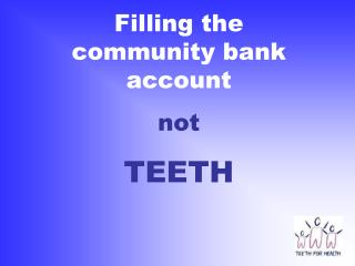 Filling the community bank account not  TEETH