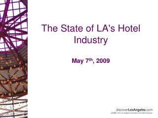 The State of LA's Hotel Industry May 7 th , 2009