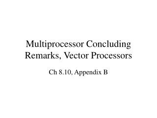 Multiprocessor Concluding Remarks, Vector Processors