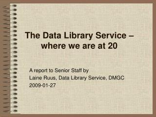 The Data Library Service – where we are at 20