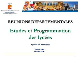 REUNIONS DEPARTEMENTALES Etudes et Programmation  des lyc�es Lyc�es de Marseille