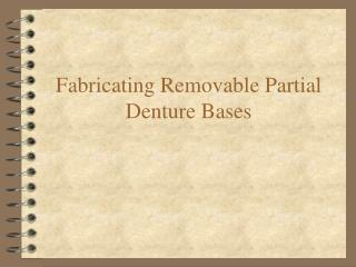 Fabricating Removable Partial Denture Bases
