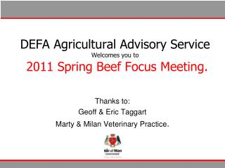 DEFA Agricultural Advisory Service Welcomes you to   2011 Spring Beef Focus Meeting.