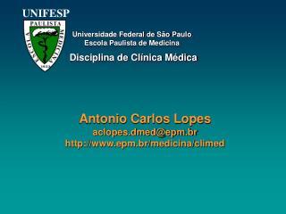 Antonio Carlos Lopes aclopes.dmed@epm.br epm.br/medicina/climed