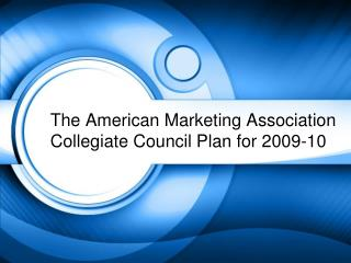 The American Marketing Association Collegiate Council Plan for 2009-10