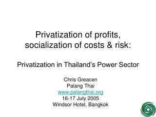 Privatization of profits, socialization of costs  risk:   Privatization in Thailand s Power Sector