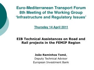 EIB Technical Assistances on Road and Rail projects in the FEMIP Region João Raminhos Tomé ,