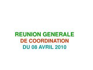 REUNION GENERALE DE COORDINATION         DU 08 AVRIL 2010