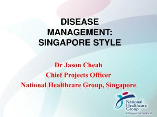 Dr Jason Cheah Chief Projects Officer National Healthcare Group, Singapore