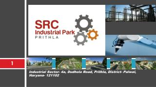 Industrial  Sector- 4a,  Dudhola  Road,  Prithla , District-  Palwal , Haryana- 121102