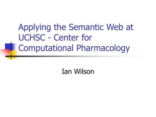 Applying the Semantic Web at UCHSC - Center for Computational Pharmacology