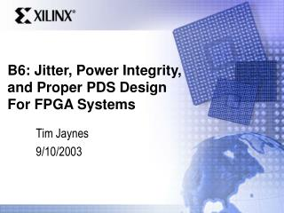 B6: Jitter, Power Integrity, and Proper PDS Design For FPGA Systems
