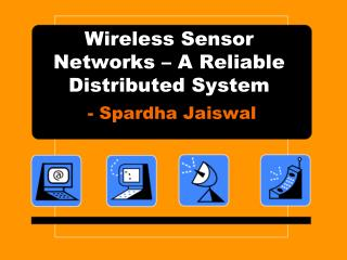Wireless Sensor Networks – A Reliable Distributed System