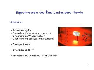 Espectroscopia dos Íons Lantanídeos: teoria Conteúdo: