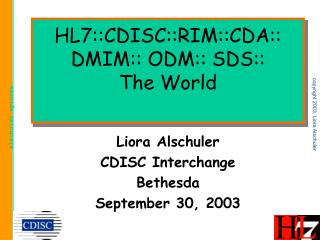 HL7::CDISC::RIM::CDA:: DMIM:: ODM:: SDS:: The World