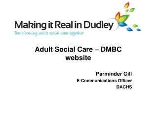 Adult Social Care – DMBC website Parminder Gill E-Communications Officer DACHS