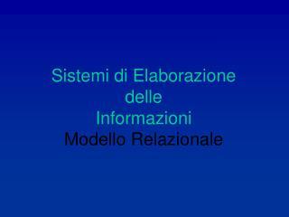 Sistemi di Elaborazione  delle  Informazioni Modello Relazionale