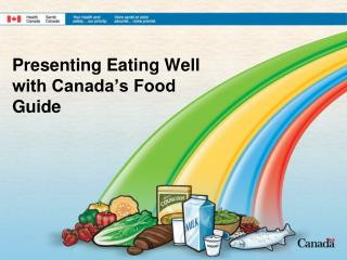 Presenting Eating Well with Canada's Food Guide