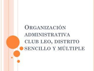 Organización administrativa club leo, distrito sencillo y múltiple