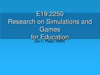 E19.2250  Research on Simulations and Games  for Education