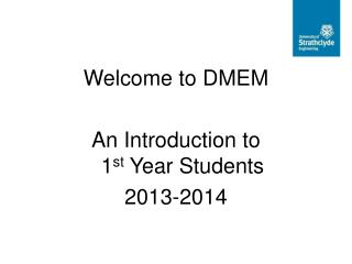Welcome to DMEM An Introduction to  1 st  Year Students 2013-2014