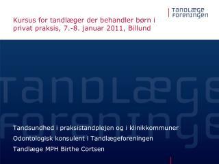 Kursus for tandlæger der behandler børn i privat praksis, 7.-8. januar 2011, Billund