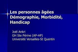 Les personnes âgées Démographie, Morbidité, Handicap