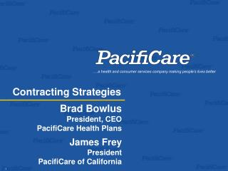 Brad Bowlus President, CEO PacifiCare Health Plans James Frey President PacifiCare of California